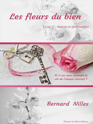 Les fleurs du bien tome 2 : Amour et philosophie écrit par Bernard Nilles